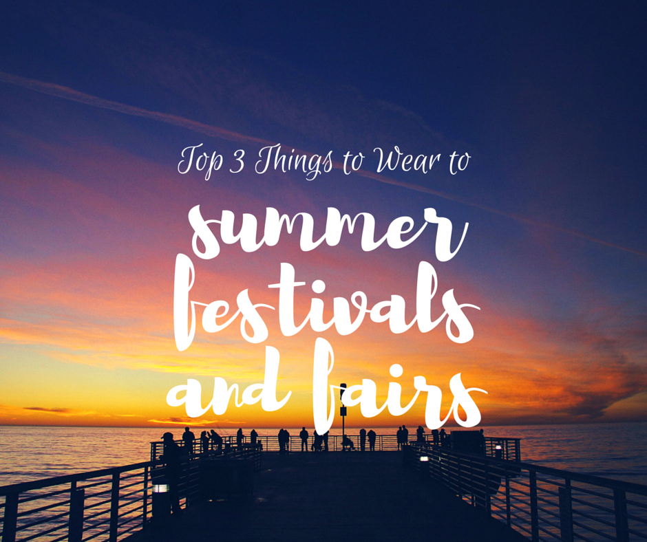 Top 3 Things to Wear to Summer Festivals andFairs