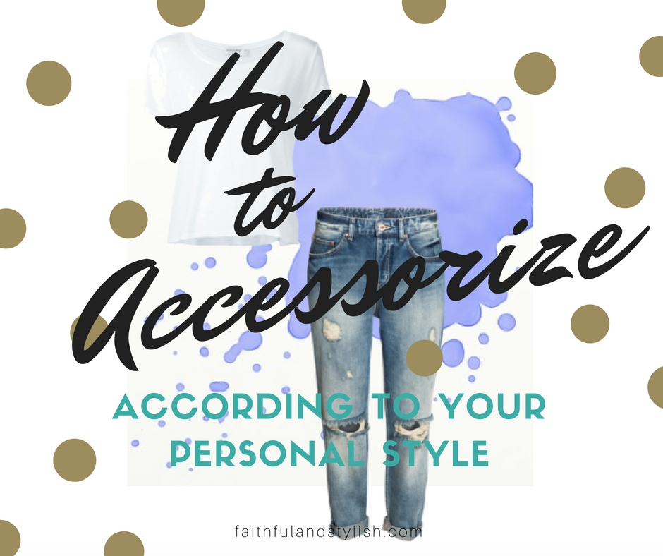 How to Accessorize According to Your PersonalStyle