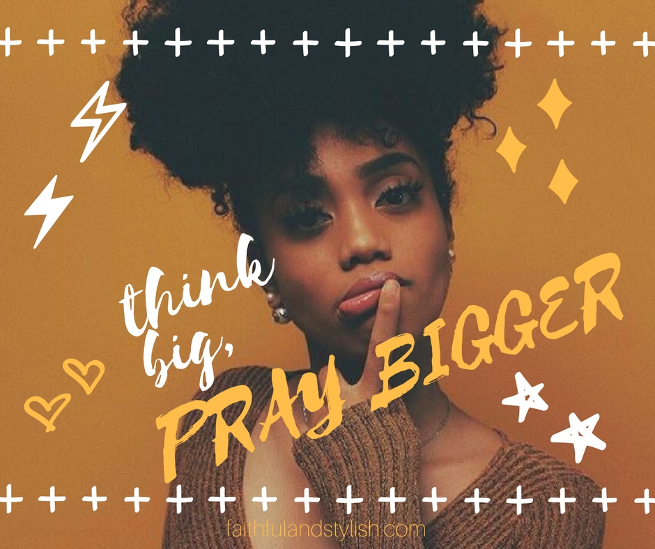 Think Big, Pray BIGGER!
