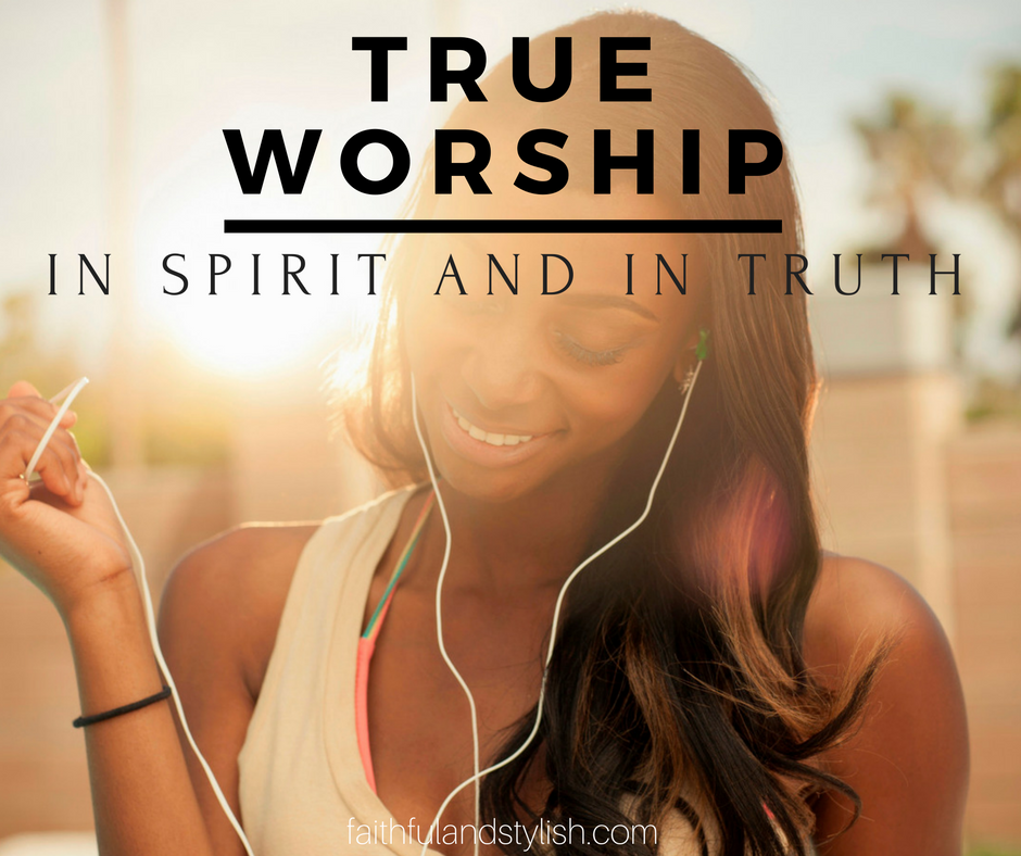True Worship – In Spirit and Truth